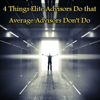 4 Things Elite Advisors Do that Average Advisors Don't Do