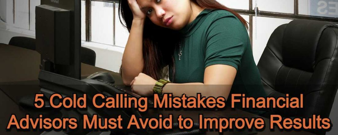 5 Cold Calling Mistakes Financial Advisors Must Avoid to Improve Results