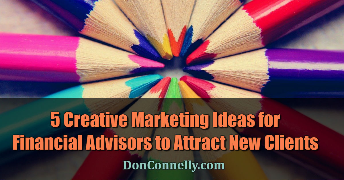 5 Creative Marketing Ideas for Financial Advisors to Attract New Clients