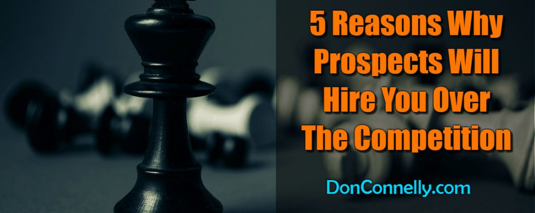 5 Reasons Why Prospects Will Hire You Over The Competition