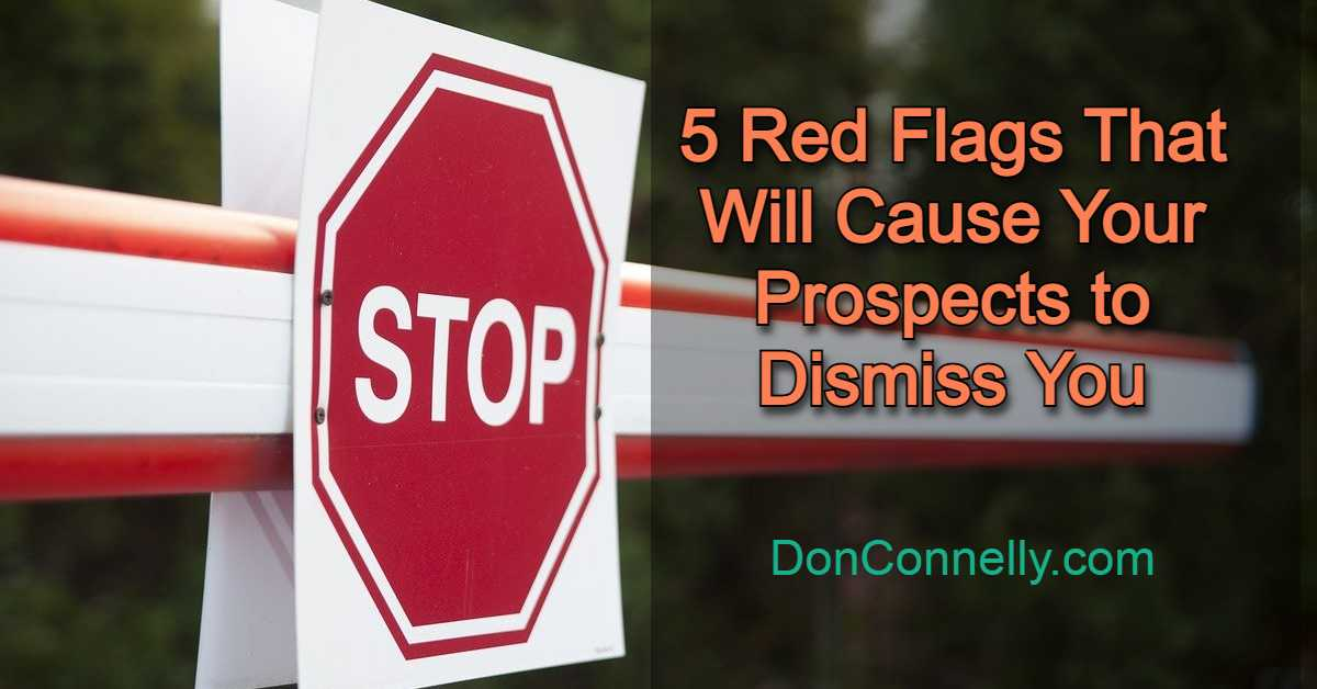 5 Red Flags That Will Cause Your Prospects to Dismiss You
