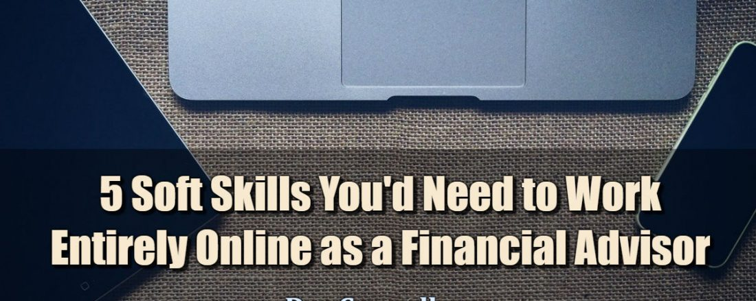 5 Soft Skills You'd Need to Work Entirely Online as a Financial Advisor