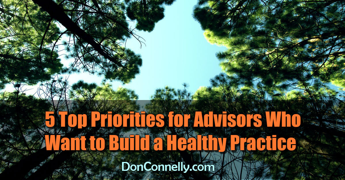 5 Top Priorities for Advisors Who Want to Build a Healthy Practice