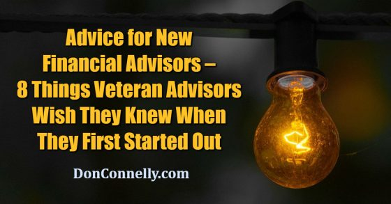 Advice for New Financial Advisors – 8 Things Veteran Advisors Wish They Knew When They First Started Out