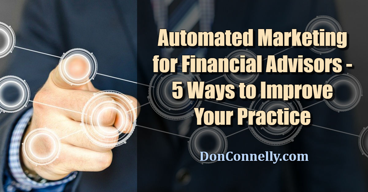 Automated Marketing for Financial Advisors - 5 Ways to Improve Your Practice