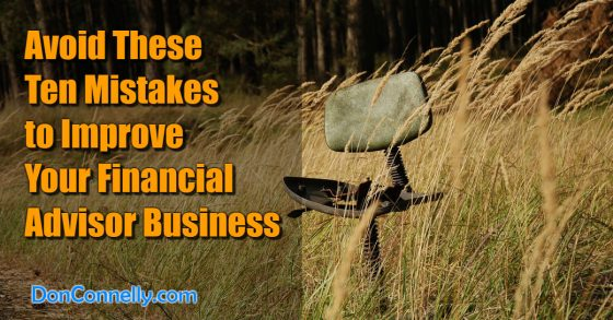 Avoid These Ten Mistakes to Improve Your Financial Advisor Business