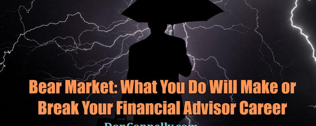 Bear Market - What You Do Will Make or Break Your Financial Advisor Career