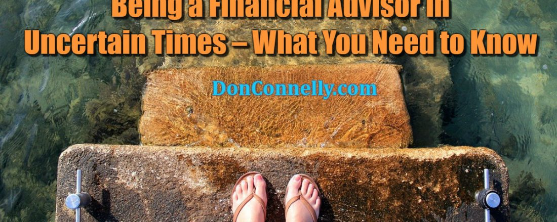 Being a Financial Advisor in Uncertain Times – What You Need to Know