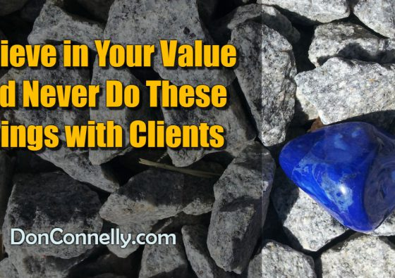 Believe in Your Value and Never Do These Three Things with Clients