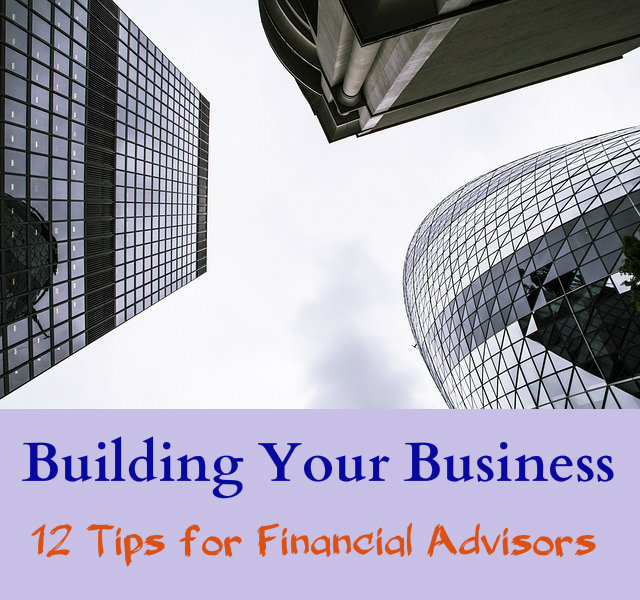 Building Your Business with These 12 Tips for Financial Advisors