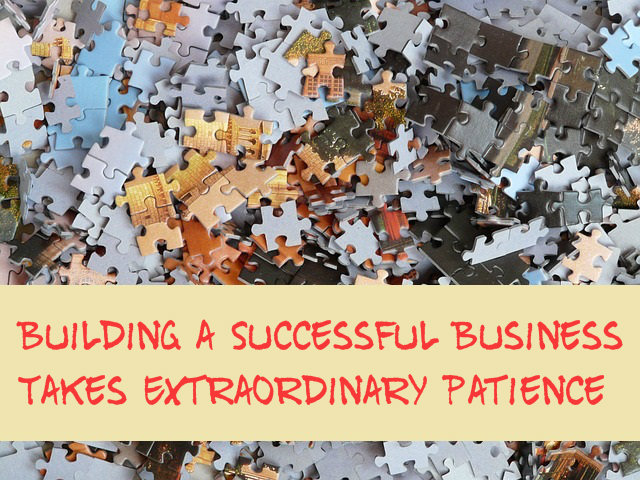 Building a Successful Business Takes Extraordinary Patience