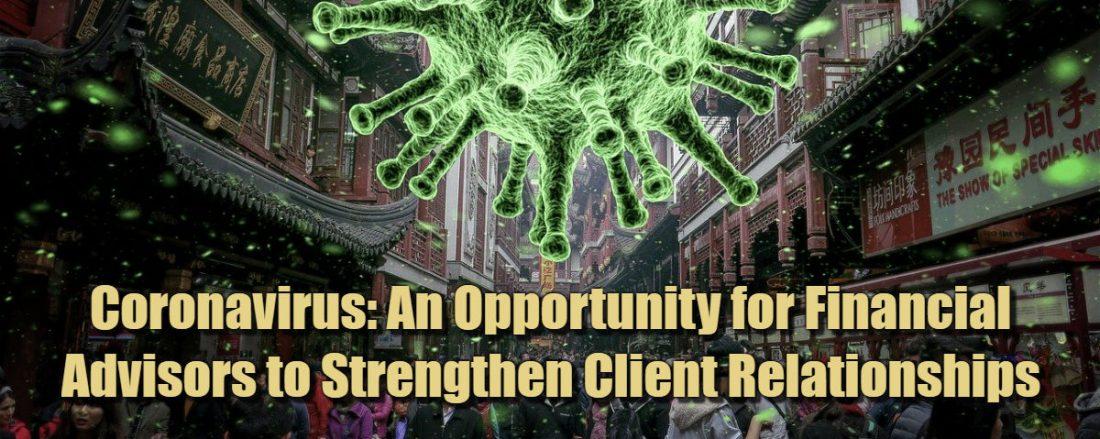 Coronavirus - An Opportunity for Financial Advisors to Strengthen Client Relationships