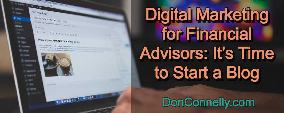 Digital Marketing for Financial Advisors - It's Time to Start a Blog