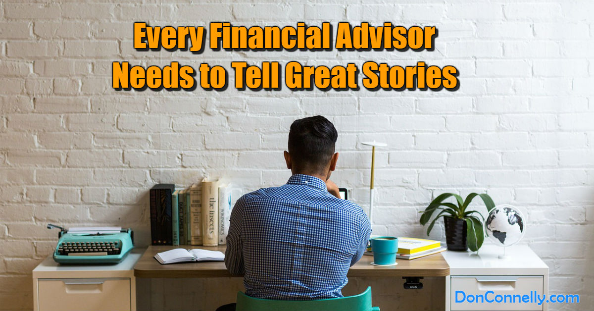 Every Financial Advisor Needs to Tell Great Stories