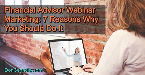 Financial Advisor Webinar Marketing - 7 Reasons Why You Should Do It