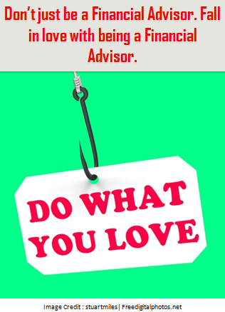 Financial Advisors Tip - Be Passionate