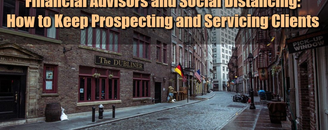 Financial Advisors and Social Distancing - How to Keep Prospecting and Servicing Clients