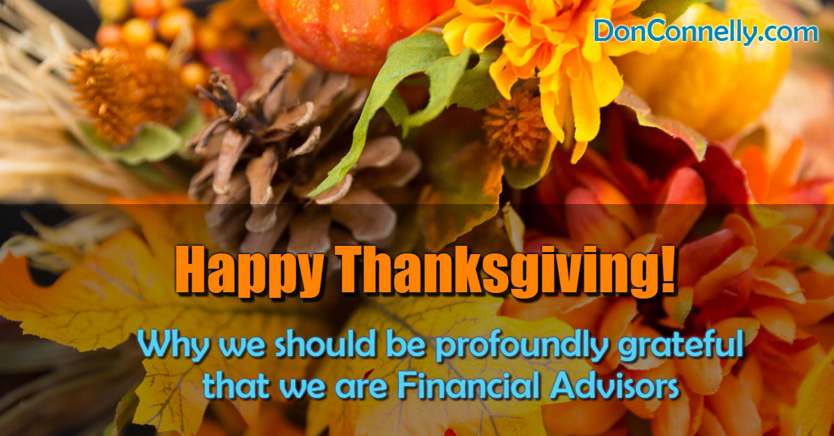 Happy Thanksgiving - Why we should be profoundly grateful that we are Financial Advisors