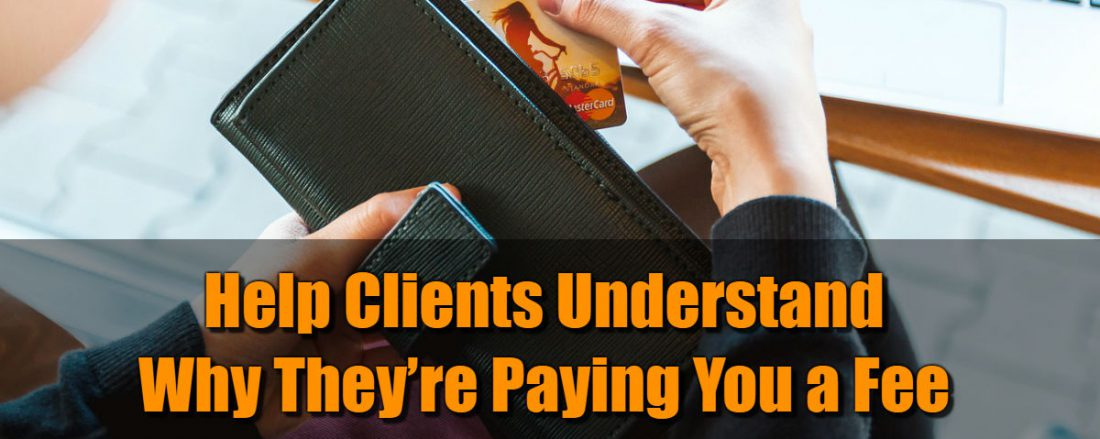 Help Clients Understand Why They're Paying You a Fee