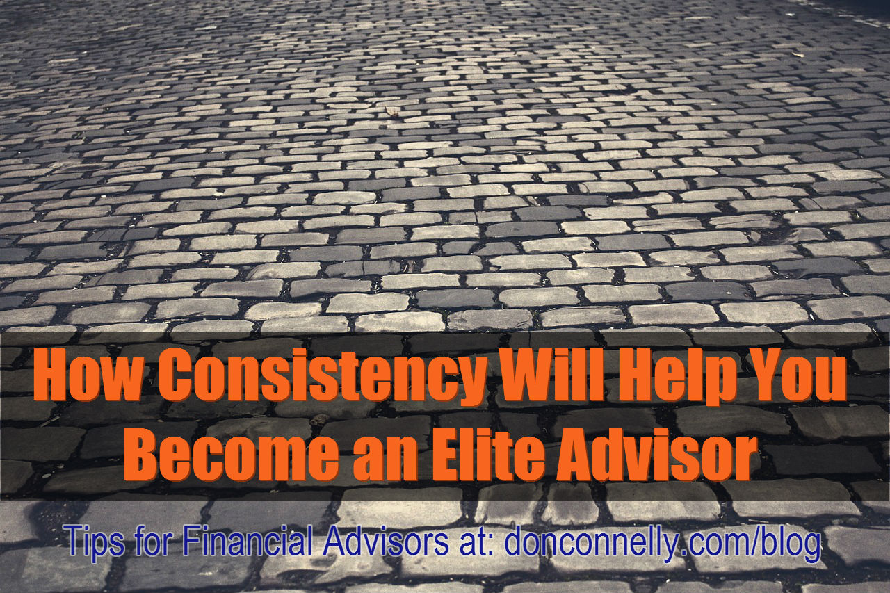 How Consistency Will Help You Become an Elite Advisor