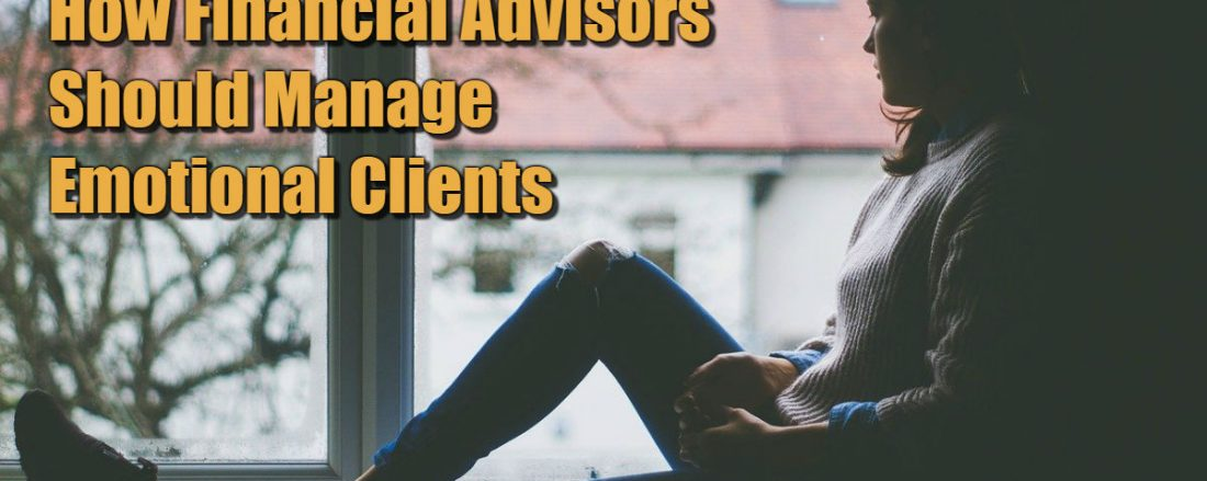 How Financial Advisors Should Manage Emotional Clients