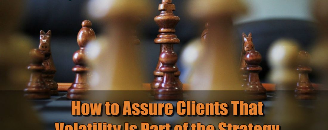 How to Assure Clients That Volatility Is Part of the Strategy
