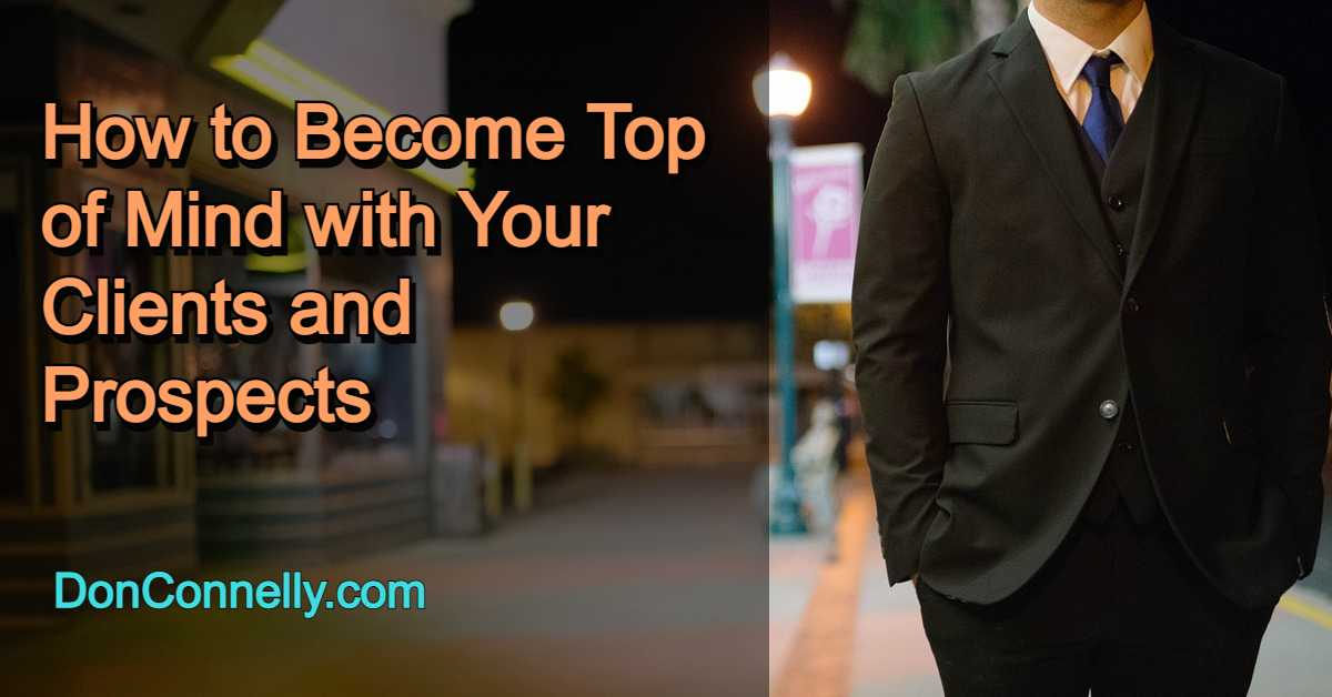 How to Become Top of Mind with Your Clients and Prospects