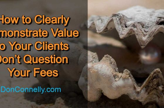 How to Clearly Demonstrate Value so Your Clients Don't Question Your Fees