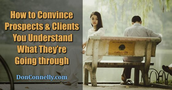 How to Convince Prospects and Clients That You Understand What They're Going through