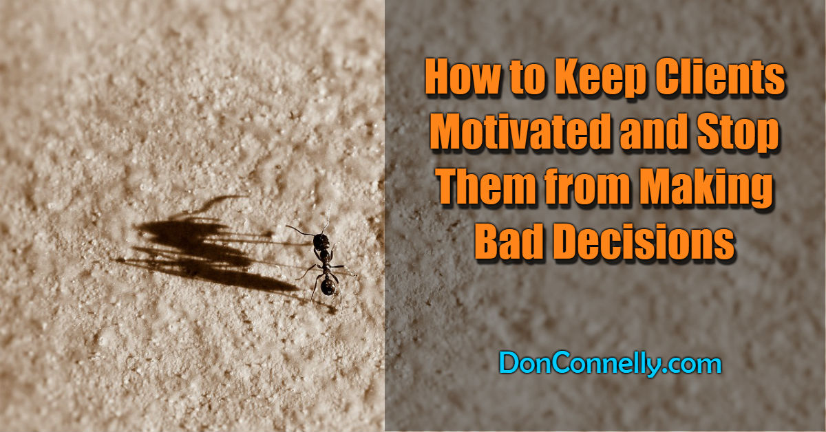 How to Keep Clients Motivated and Stop Them from Making Bad Decisions