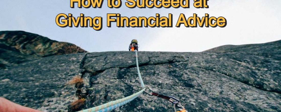 How to Succeed at Giving Financial Advice