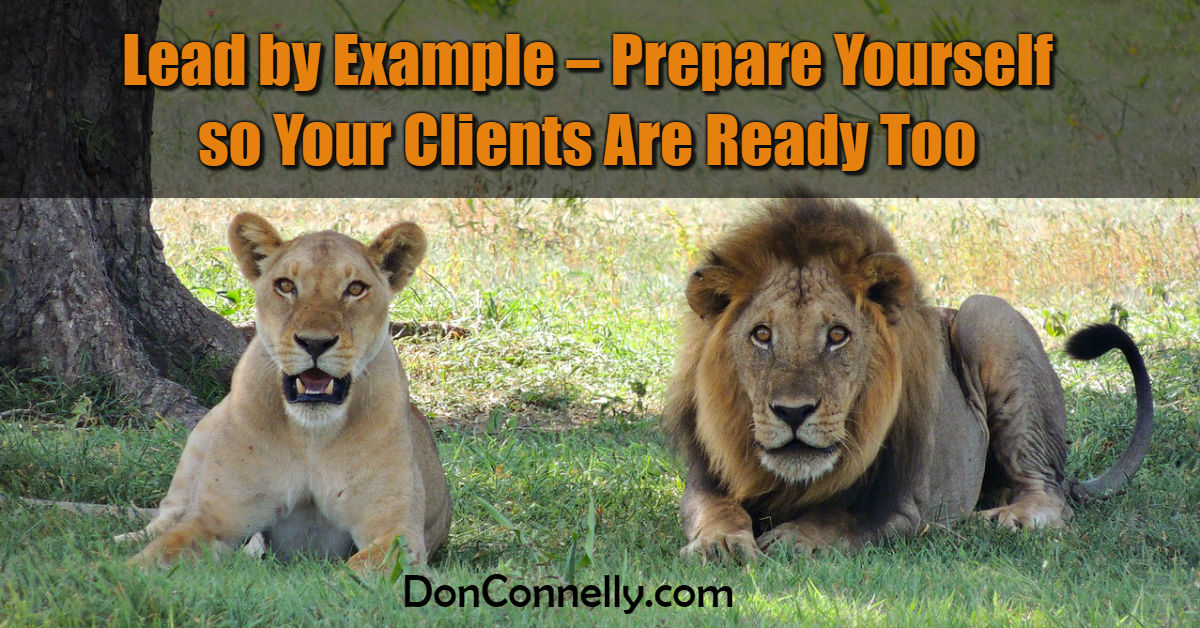 Lead by Example – Prepare Yourself so Your Clients Are Ready Too