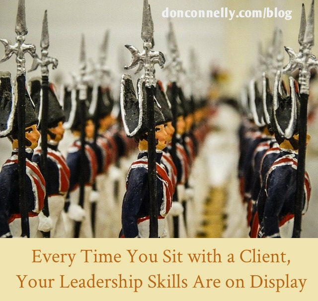 Every Time You Sit with a Client, Your Leadership Skills Are on Display