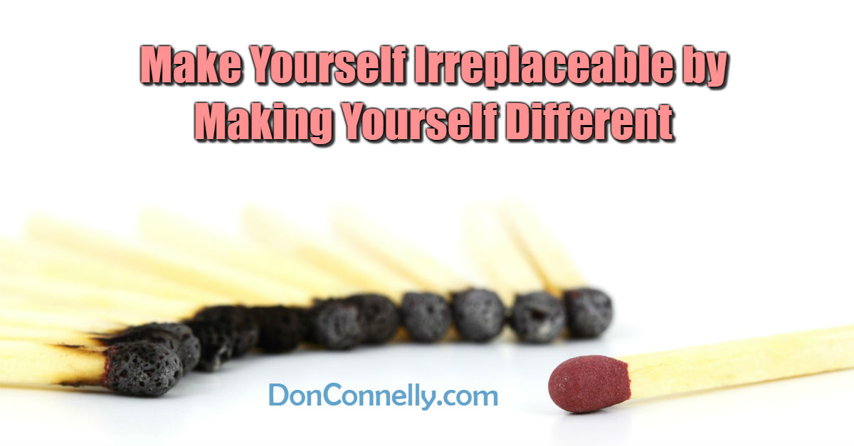Make Yourself Irreplaceable by Making Yourself Different