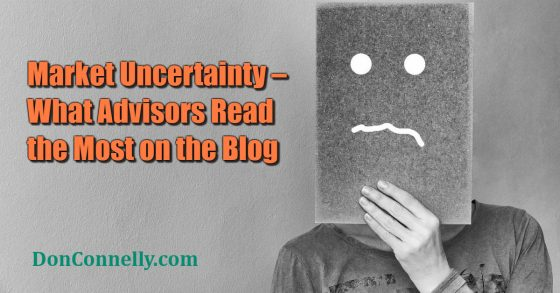Market Uncertainty – What Advisors Read the Most on the Blog