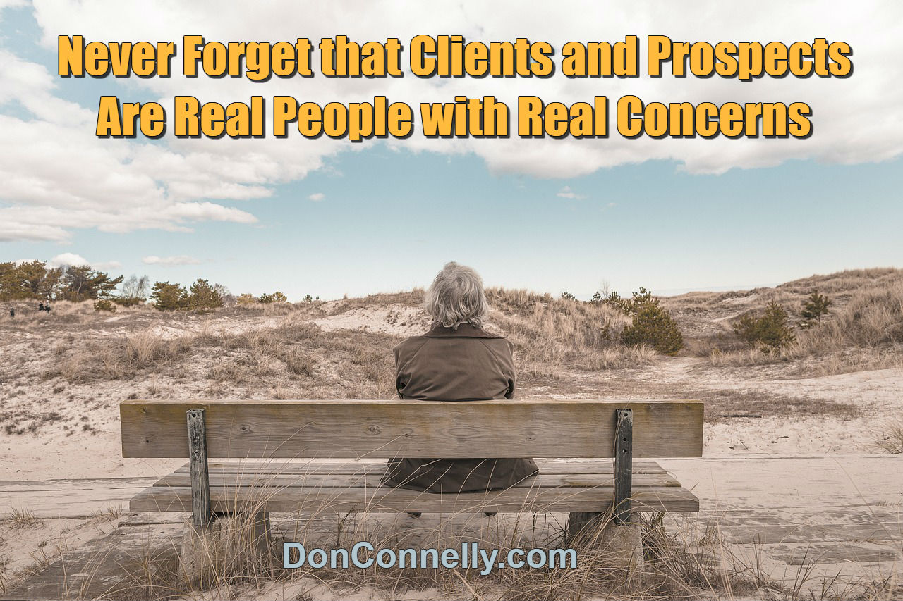 Never Forget that Clients and Prospects Are Real People with Real Concerns