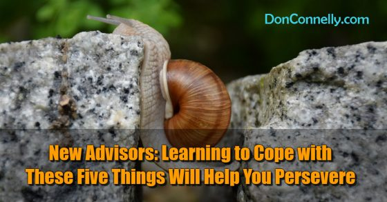 New Advisors - Learning to Cope with These Five Things Will Help You Persevere