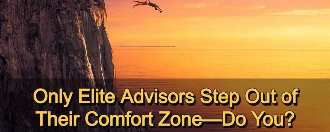 Only Elite Advisors Step Out of Their Comfort Zone—Do You?