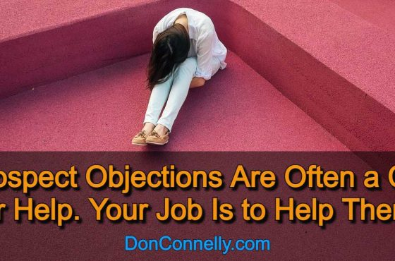 Prospect Objections Are Often a Cry for Help. Your Job Is to Help Them.