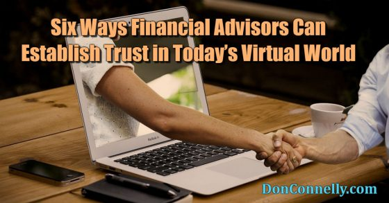 Six Ways Financial Advisors Can Establish Trust in Today's Virtual World