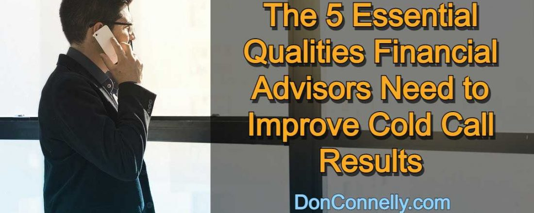 The 5 Essential Qualities Financial Advisors Need to Improve Cold Call Results