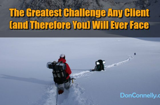 The Greatest Challenge Any Client and Therefore You Will Ever Face