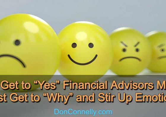 To Get to Yes Financial Advisors Must First Get to Why and Stir Up Emotions