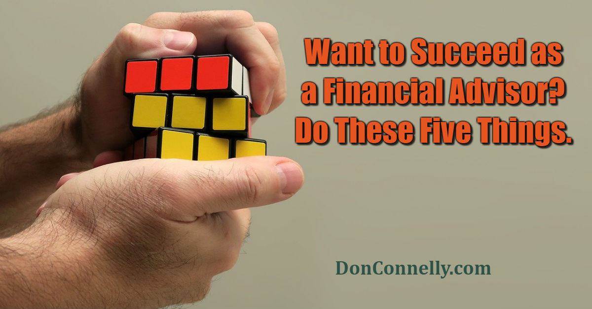 Want to Succeed as a Financial Advisor - Do These Five Things