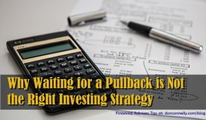 Why Waiting for a Pullback is Not the Right Investing Strategy