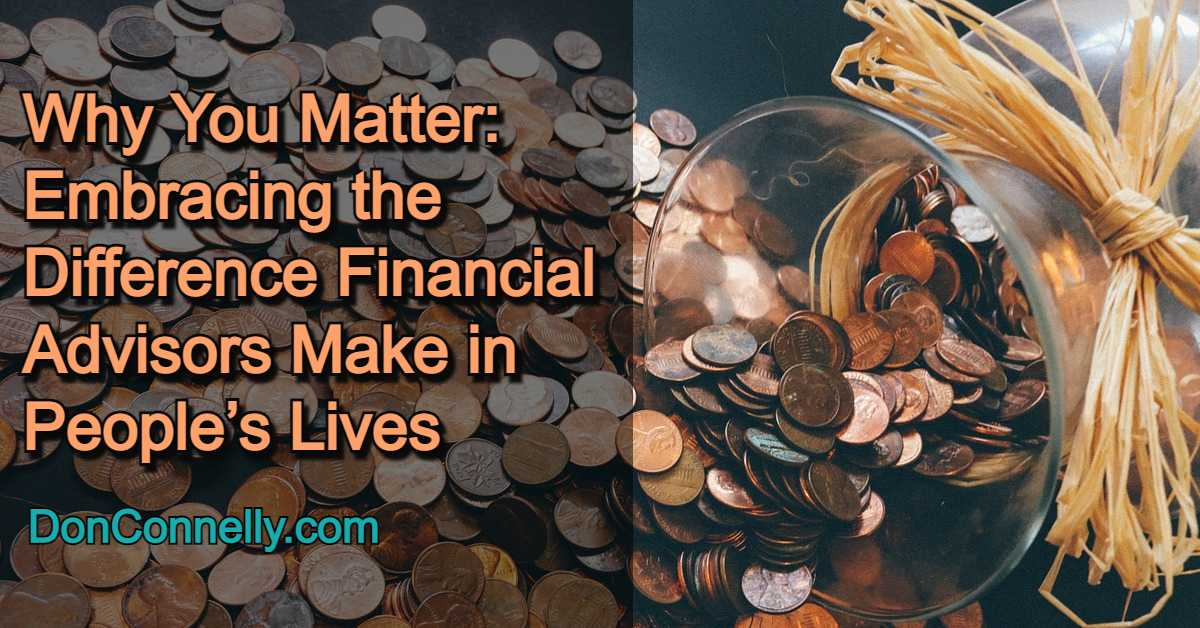 Why You Matter - Embracing the Difference Financial Advisors Make in People's Lives