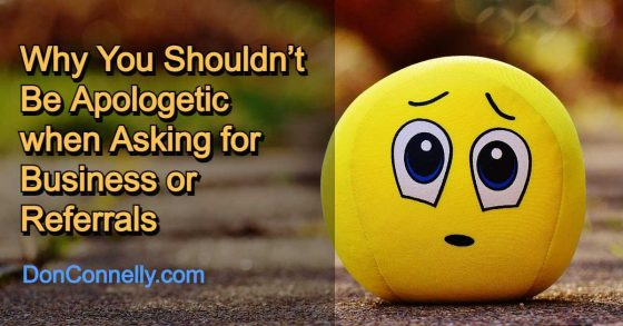 Why You Shouldn't Be Apologetic when Asking for Business or Referrals