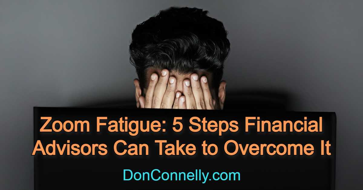 Zoom Fatigue - 5 Steps Financial Advisors Can Take to Overcome It